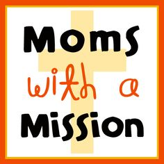 Moms With A Mission- learn about how other moms serve with their kids and link up your own experiences!