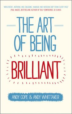 Being brilliant, successful and happy isn't about dramatic change, it's about finding out what really works for you and doing more of it! The authors of this book, lay down their six common-sense principles that will ensure you focus on what you're good at and become super brilliant both at work and at home.    http://www.thisiscapstone.com/details/product/2670761/The_Art_of_Being_Brilliant_Transform_Your_Life_by_Doing_What_Works_For_You.html