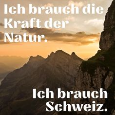 Our Country, Energy Level, Plein Air, Switzerland, In This Moment, Parfait, Traveling, Happy, Quotes