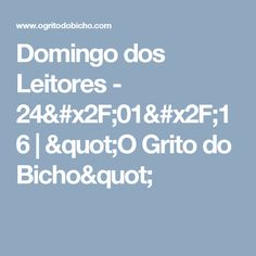 "Domingo dos Leitores - 24/01/16 | ""O Grito do Bicho"""