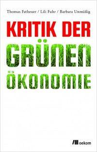 "Cover: Thomas Fatheuer, Lili Fuhr, Barbara Unmüßig ""Kritik der Grünen Ökonomie"" (oekom)"