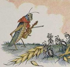 The Grasshopper and the Ants: A grasshopper (or cicada, in the original Greek) spends the warm months singing and playing while the ants work for months to store food for the cold winter…when winter comes, the grasshopper begins to starve, while the ants reap the benefits of their hard work.  Moral of the story: Hard work pays off, while improvidence is peril.