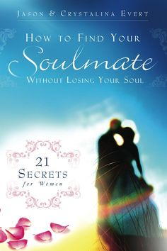 How to Find Your Soulmate Without Losing Your Soul by Jason & Crystalina Evert - ladies everywhere, grab a copy and start reading!