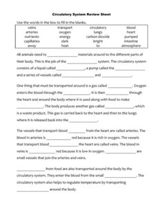 This is a cloze worksheet designed as a review sheet for the circulatory system.  It is a fill in the blank sheet with a word bank.  Topics covered include transport, circulatory, blood, heart, veins, arteries, oxygen, lungs, energy, carbon dioxide, atmosphere, capillaries, nutrients, small intestine, and heat.