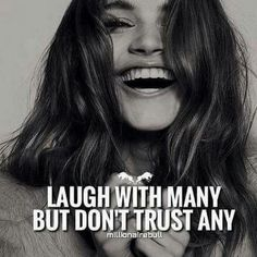 Positive Quotes : Laugh with many but dont trust any. - Hall Of Quotes Classy Quotes, Girly Quotes, Boss Quotes, True Quotes, Dont Trust Quotes, Qoutes, Happy Me Quotes, Sad Sayings, Attitude Quotes For Girls