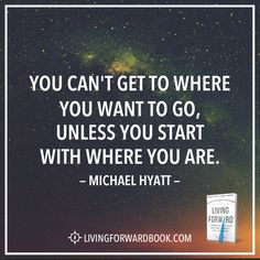 """""""You can't get to where you want to go, unless you start with where you are."""" -Michael Hyatt [Photo]"""