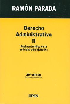 Derecho administrativo. II, Régimen jurídico de la actividad administrativa / Ramón Parada. - Madrid [etc.] : Open Ediciones Universitarias, S.L, 2013. - 20ª ed.