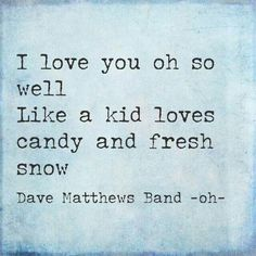 i'll always listen to you sing your sweet song.......i love you oh so well • DMB