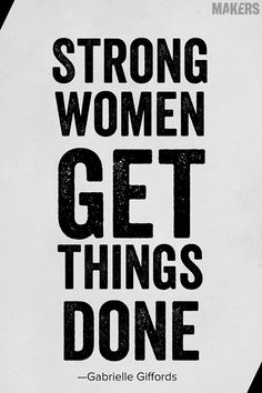 #Inspiration // Strong women get things done. ~Gabrielle Giffords @Mandy Akers: The Women Who Make America #MAKERS2014