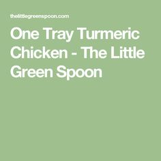 One Tray Turmeric Chicken - The Little Green Spoon