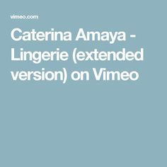 Caterina Amaya - Lingerie (extended version) on Vimeo