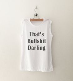 That's bullshit darling T-Shirt • Sweatshirt • Clothes Casual Outift for • teens • movies • girls • women • summer • fall • spring • winter • outfit ideas • hipster • dates • school • parties • Tumblr Teen Fashion Graphic Tee Shirt