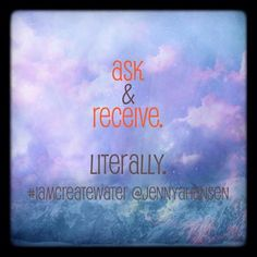 Ask & Receive #gratitude #iamcreatewater