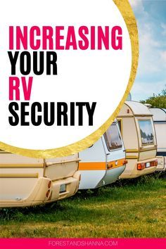 Rv Security Making Sure Your Rv Is Harder To Break Into In 2020 Travel Trailer Camping Rv Life Rv Camping
