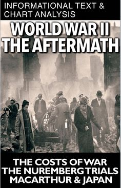 World War II Aftermath Informational Text & Chart Analysis Takes students to the end of World War II. Students learn about the costs of war through lives and money by analyzing data on a chart. Students then to informational text describing the Nuremberg Trials and MacArthur's occupation of Japan. This can be used in class or as homework as it's a completely stand alone assignment. This is also perfect for substitute teacher plans. A key is included.