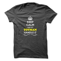 Awesome Tee Keep Calm and Let TOTMAN Handle it T shirts