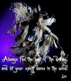 Always feel the beat of the drums and let your spirit dance in the wind!