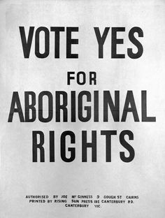 This Vote YES poster was authorised by Joe McGinness, President of the Federal Council for the Advancement of Aborigines and Torres Strait Islanders.