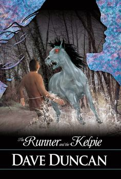 The Runner and the Kelpie, by Dave Duncan