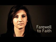 Farewell to Faith a great 4 minute video. Reassures me that I'm not the only one who has turned away from religion
