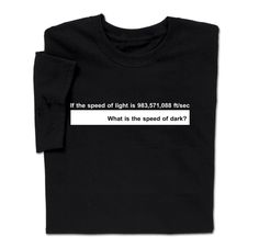 4ec840722 Funny If Speed of Light What is Speed of Dark Science Physics T-shirt  Sciences