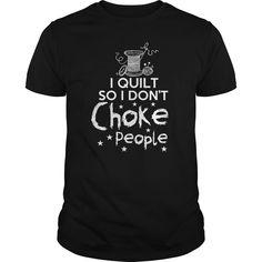 (Top 10 Tshirt) I QUILT SO I DONT CHOKE PEOPLE [TShirt 2016] Hoodies, Tee Shirts