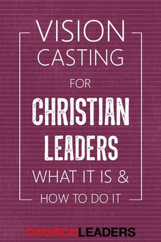 Vision casting is a critcal component for any Christian leader. Here's what it is and how you can lead others with vision casting.