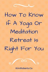How to Know if a Yoga or Meditation Retreat is Right for You | KimRoberts.Co