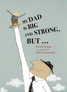 My Dad Is Big and Strong, But… by Coralie Saudo, illustrated by Kris Di Giacomo