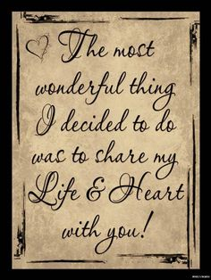 The most wonderful thing I decided to do was to share my life and heart with you! :) xoxo