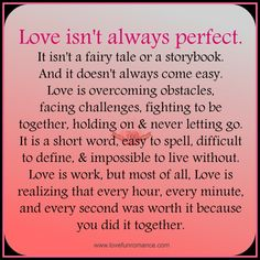 Love isn't always perfect. It isn't a fairy tale or a storybook. And it doesn't always come easy. Love is overcoming obstacles,