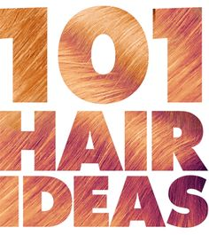 101 Hair Ideas To Try When You're Bored With Your Look - Daily Makeover