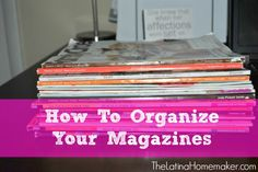 How To Organize Your Magazines: Super easy way to organize your favorite magazine articles. #organizing