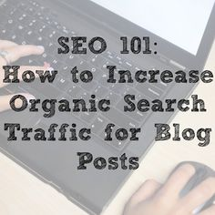 SEO 101 SEO 101: How to Increase Organic Search Traffic for Blog Posts via @The Lean Green Bean