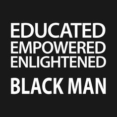 Shop Educated Empowered Enlightened Black Man black power t-shirts designed by UrbanLifeApparel as well as other black power merchandise at TeePublic. Strong Black Man, Black Men, Father Quotes, Men Quotes, Melanin Quotes, Afrocentric Clothing, Black Couples Goals, Black Fathers, Serious Quotes