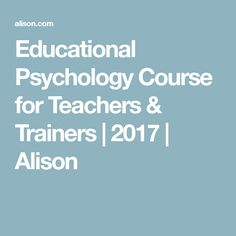 Educational Psychology Course for Teachers & Trainers | 2017 | Alison