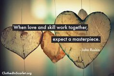 When love and skill work together, expect a masterpiece. - John Ruskin #Quotes