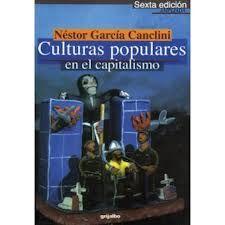 Las culturas populares en el capitalismo / Néstor García Canclini