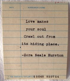 Zora Neale Hurston Quote- Hand Typed on Library Due Date Card - love makes Some Quotes, Words Quotes, Wise Words, Sayings, Literary Love Quotes, Literature Quotes, Writing Poetry, Writing Quotes, Zora Neale Hurston Quotes