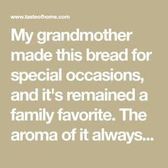 My grandmother made this bread for special occasions, and it's remained a family favorite. The aroma of it always brings hungry appetites to the table. —Marcia Hostetter, Canton, New York Oatmeal Bread, Dry Yeast, Special Occasion, York, Table, Artisan, Mesas, Craftsman, Desk