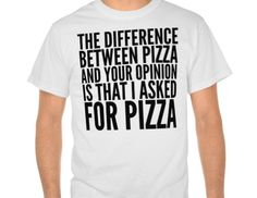 The difference between pizza and your opinion is that I asked for pizza.  (cc: @audcole)