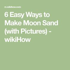 6 Easy Ways to Make Moon Sand (with Pictures) - wikiHow