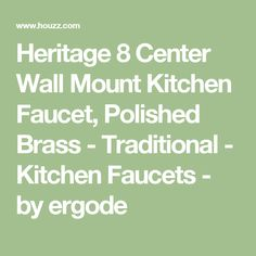 Heritage 8 Center Wall Mount Kitchen Faucet, Polished Brass - Traditional - Kitchen Faucets - by ergode