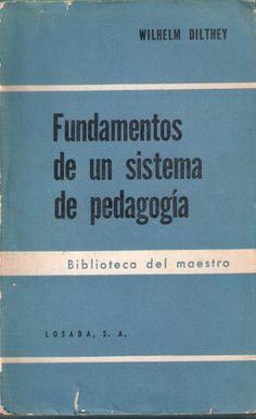Fundamentos de un sistema de pedagogía / Wilhelm Dilthey