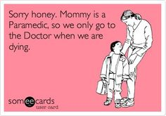This will be me when I have a child. I got the same treatment from my mom, the nurse! Lol!