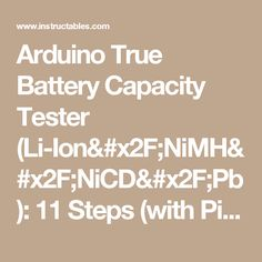 Arduino True Battery Capacity Tester (Li-Ion/NiMH/NiCD/Pb): 11 Steps (with Pictures)