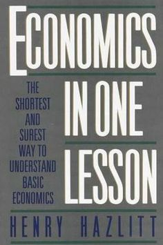 Economics in One Lesson: The Shortest and Surest Way to Understand Basic Economics: Henry Hazlitt. Recommended by Warren Cole Smith. Basic Economics, Teaching Economics, Economics Lessons, Economics Books, Teaching Social Studies, Understanding Economics, Reading Lists, Book Lists, Cultura General