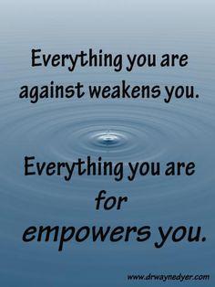 Alles gegen das du bist schwächt dich, alles für das du bist stärkt dich!