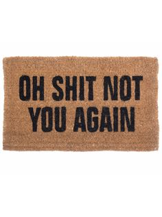 """Oh Shit Not You Again"" Doormat by Coco Mats N More from Inked Shop. Saved to Home Goods. Inked Shop, Welcome Mats, Home And Deco, Humble Abode, My Dream Home, Dream Homes, Home Goods, Indoor Outdoor, Outdoor Rugs"