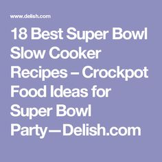 18 Best Super Bowl Slow Cooker Recipes – Crockpot Food Ideas for Super Bowl Party—Delish.com